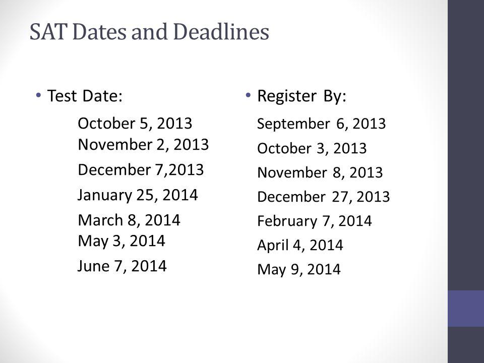 SAT Dates and Deadlines Test Date: October 5, 2013 November 2, 2013 December 7,2013 January 25, 2014 March 8, 2014 May 3, 2014 June 7, 2014 Register B