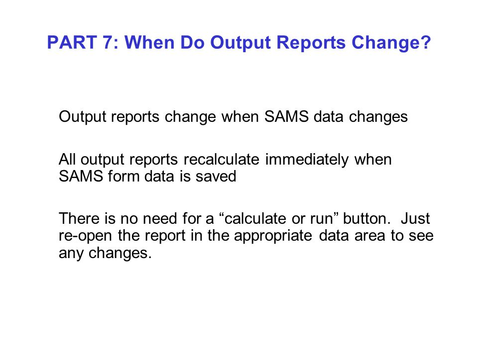 PART 7: When Do Output Reports Change.