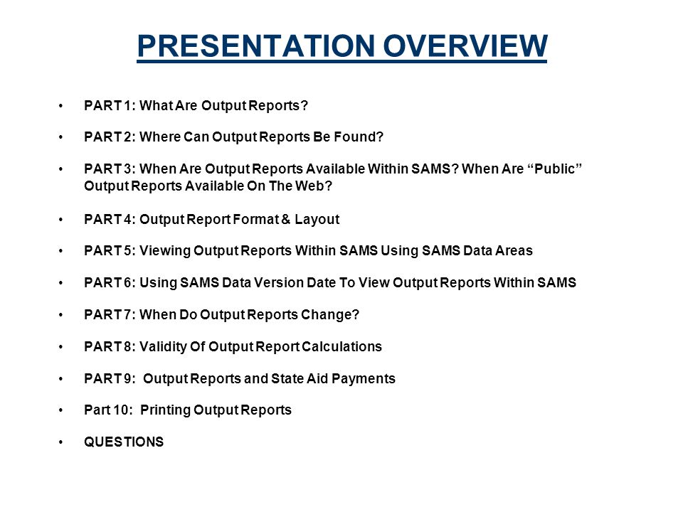 PRESENTATION OVERVIEW PART 1: What Are Output Reports.