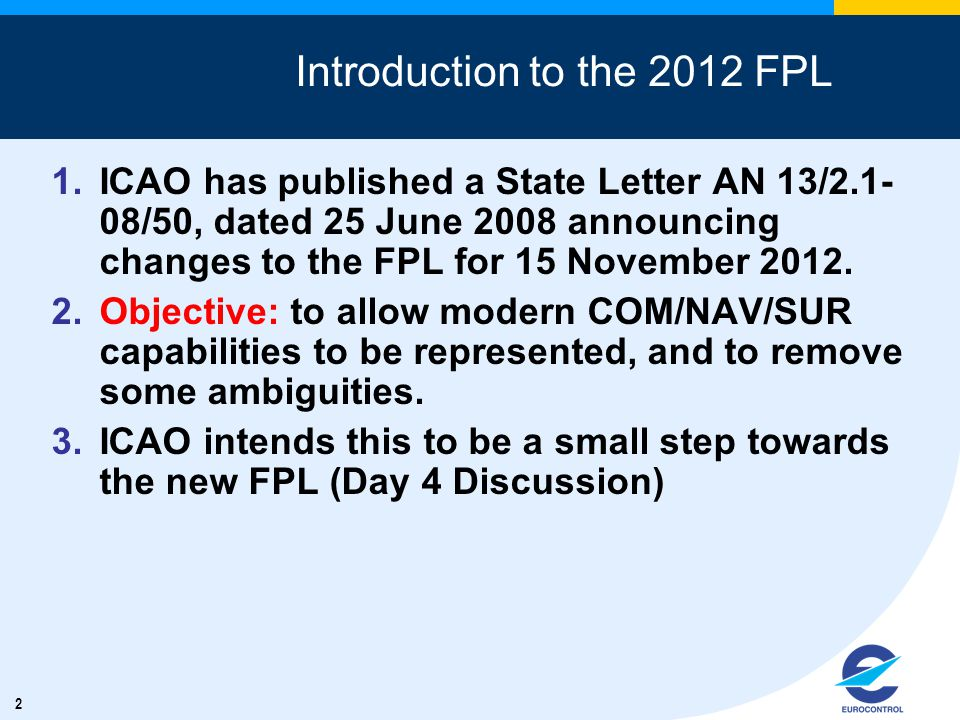 2 1.ICAO has published a State Letter AN 13/2.1- 08/50, dated 25 June 2008 announcing changes to the FPL for 15 November 2012.