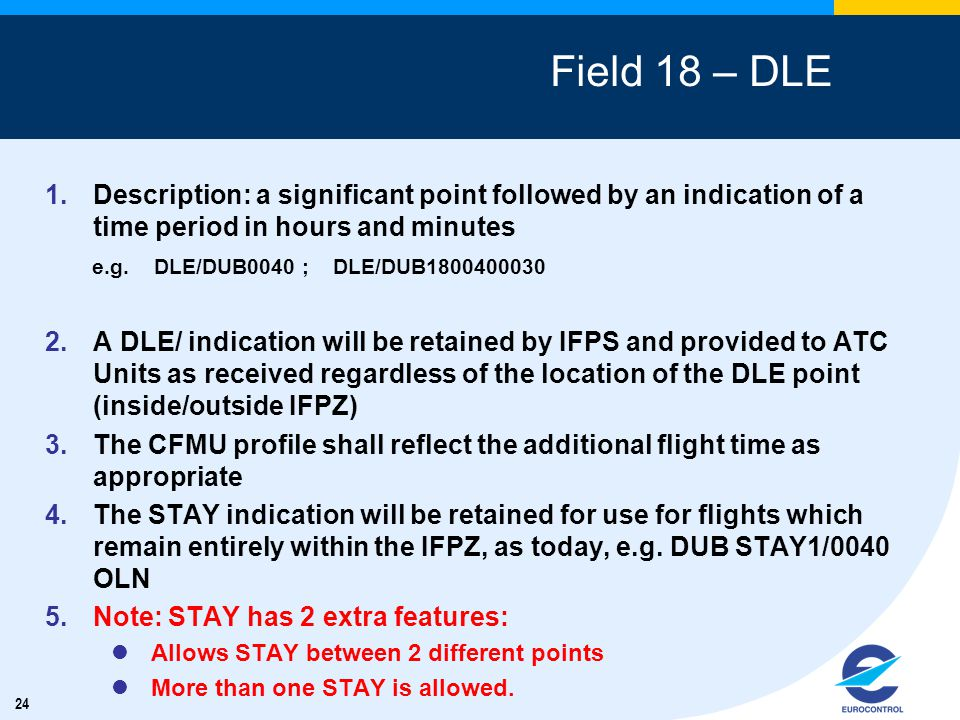 24 Field 18 – DLE 1.Description: a significant point followed by an indication of a time period in hours and minutes e.g.