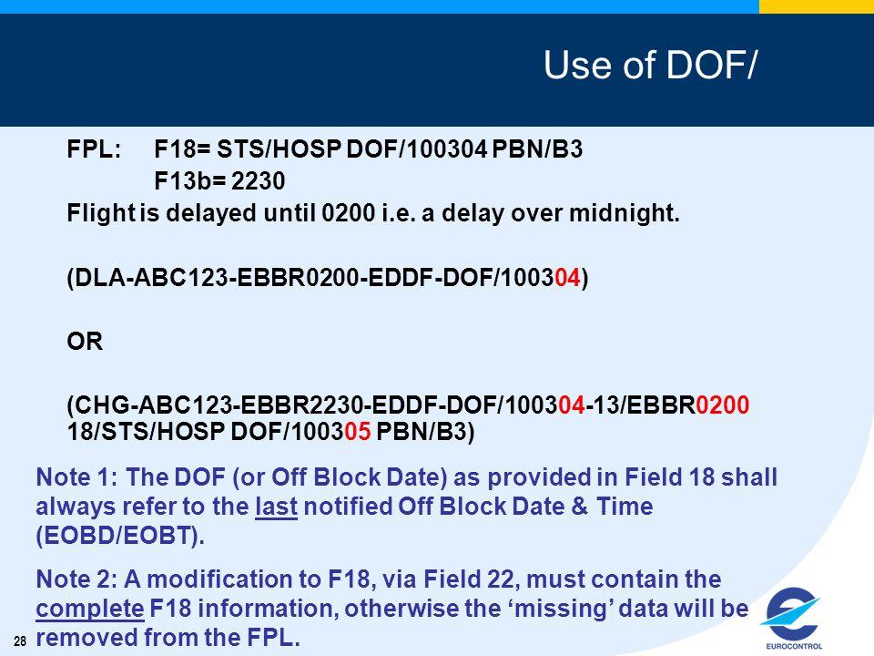 28 Use of DOF/ FPL:F18= STS/HOSP DOF/100304 PBN/B3 F13b= 2230 Flight is delayed until 0200 i.e. a delay over midnight. (DLA-ABC123-EBBR0200-EDDF-DOF/1