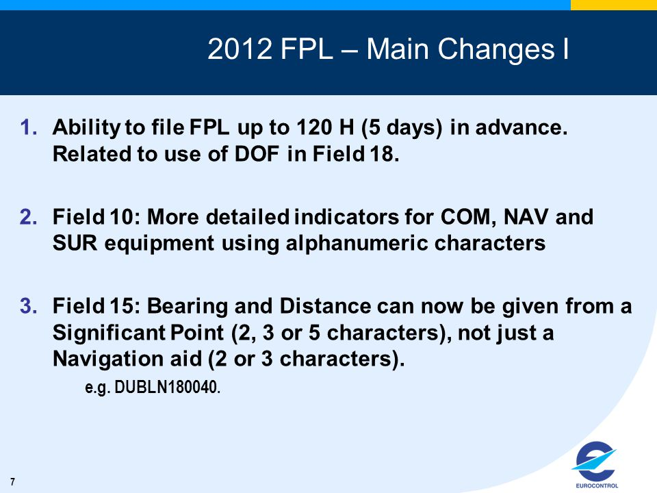 7 2012 FPL – Main Changes I 1.Ability to file FPL up to 120 H (5 days) in advance.