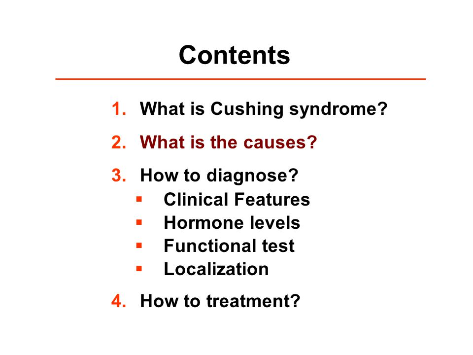 Contents 1.What is Cushing syndrome. 2. What is the causes.