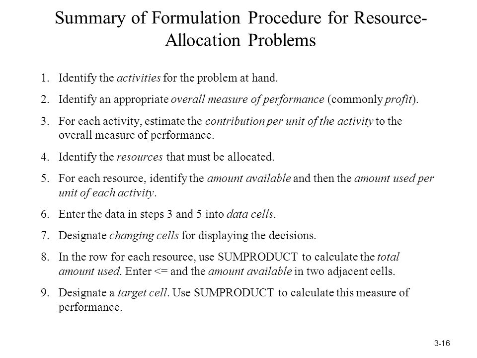 Summary of Formulation Procedure for Resource- Allocation Problems 1.Identify the activities for the problem at hand. 2.Identify an appropriate overal