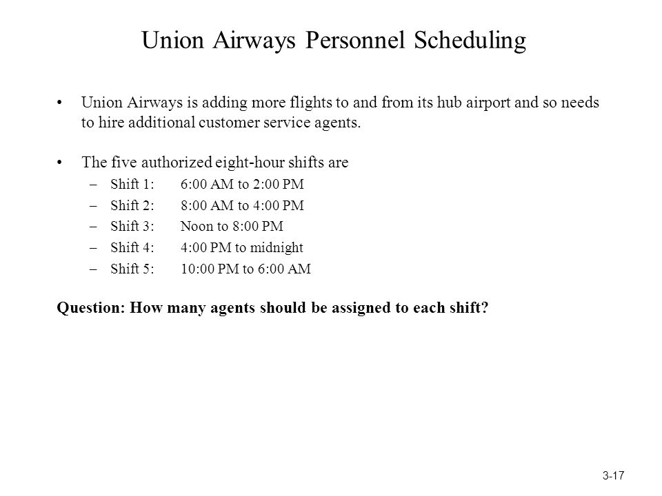 Union Airways Personnel Scheduling Union Airways is adding more flights to and from its hub airport and so needs to hire additional customer service a