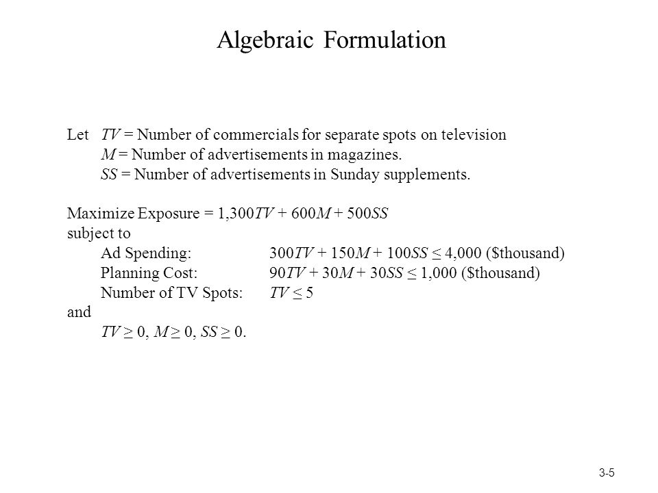 Algebraic Formulation LetTV = Number of commercials for separate spots on television M = Number of advertisements in magazines. SS = Number of adverti