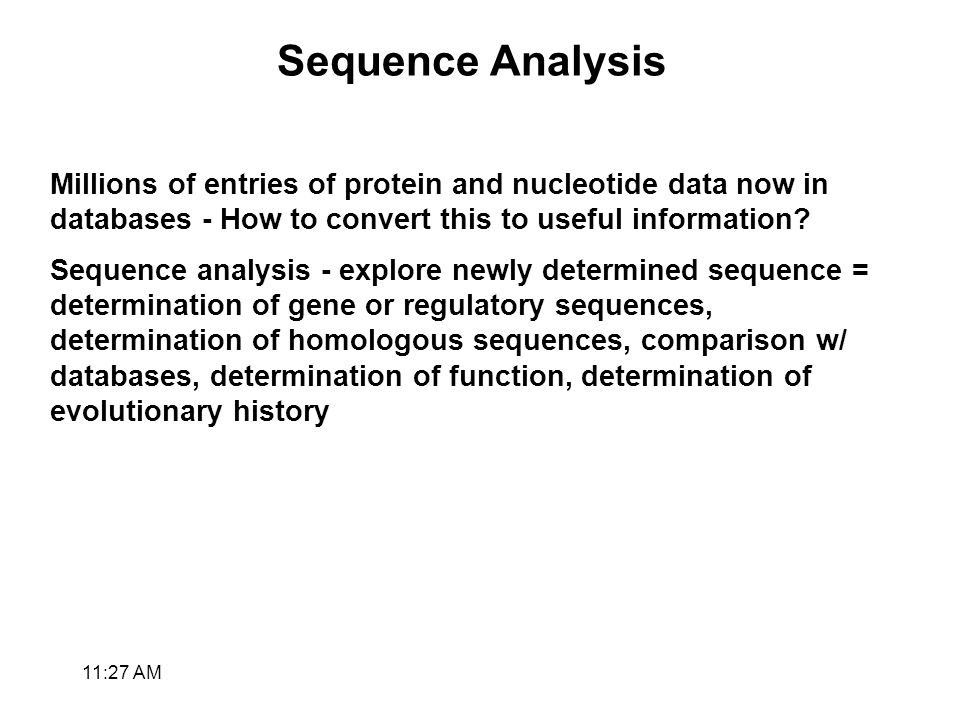 Sequence Analysis Millions of entries of protein and nucleotide data now in databases - How to convert this to useful information.