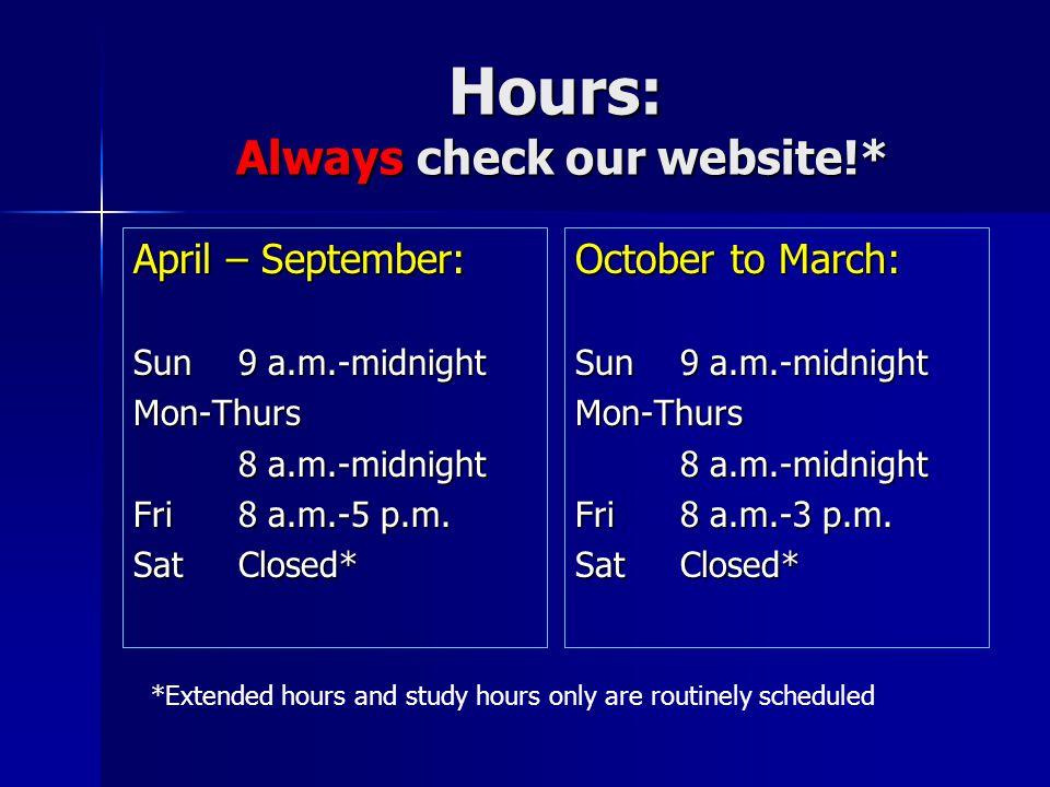 Hours: Always check our website!* April – September: Sun9 a.m.-midnight Mon-Thurs 8 a.m.-midnight Fri8 a.m.-5 p.m.
