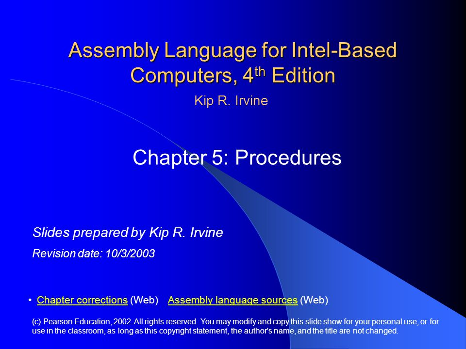 Assembly Language for Intel-Based Computers, 4 th Edition Chapter 5: Procedures (c) Pearson Education, 2002.