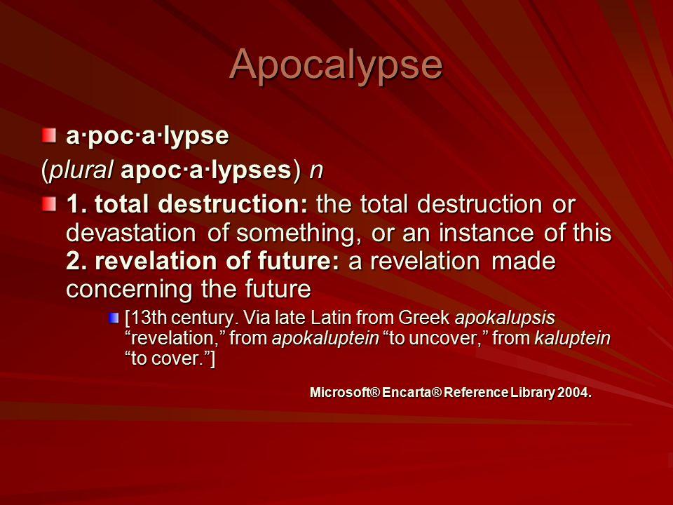 Apocalypse a·poc·a·lypse (plural apoc·a·lypses) n 1.