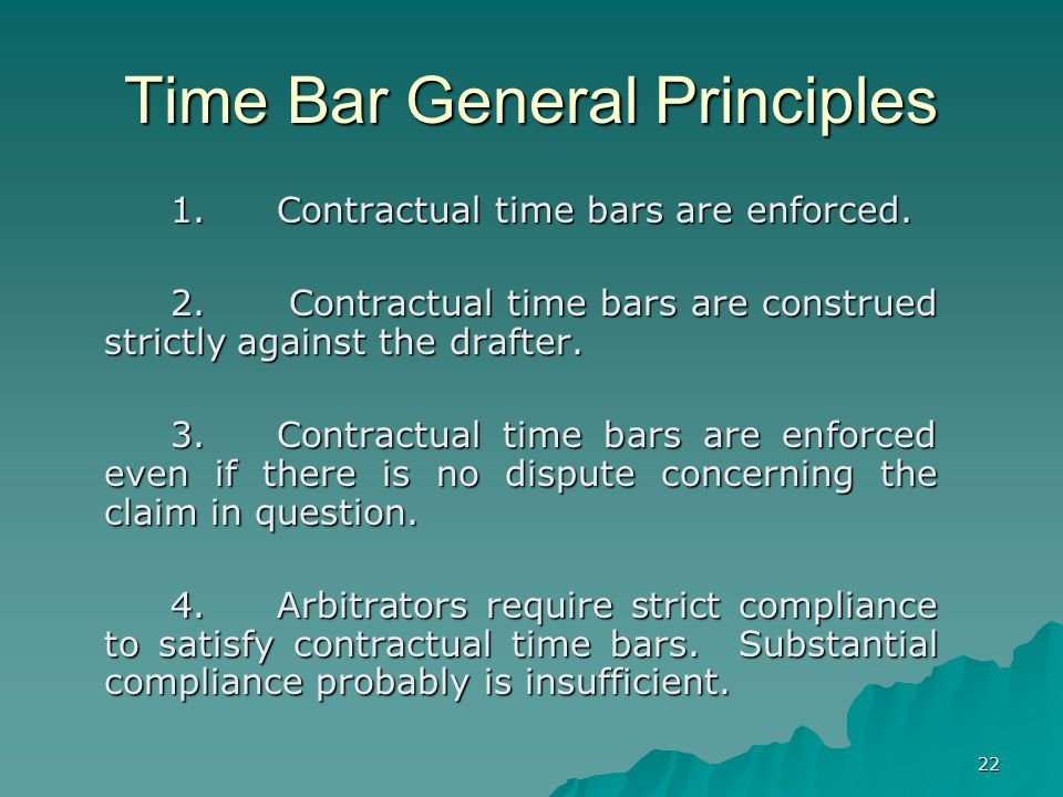 22 Time Bar General Principles 1.Contractual time bars are enforced.