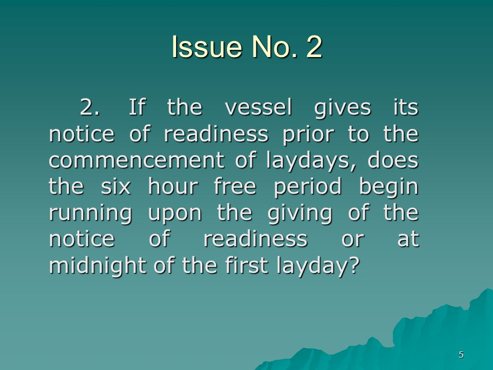 5 Issue No. 2 2.If the vessel gives its notice of readiness prior to the commencement of laydays, does the six hour free period begin running upon the