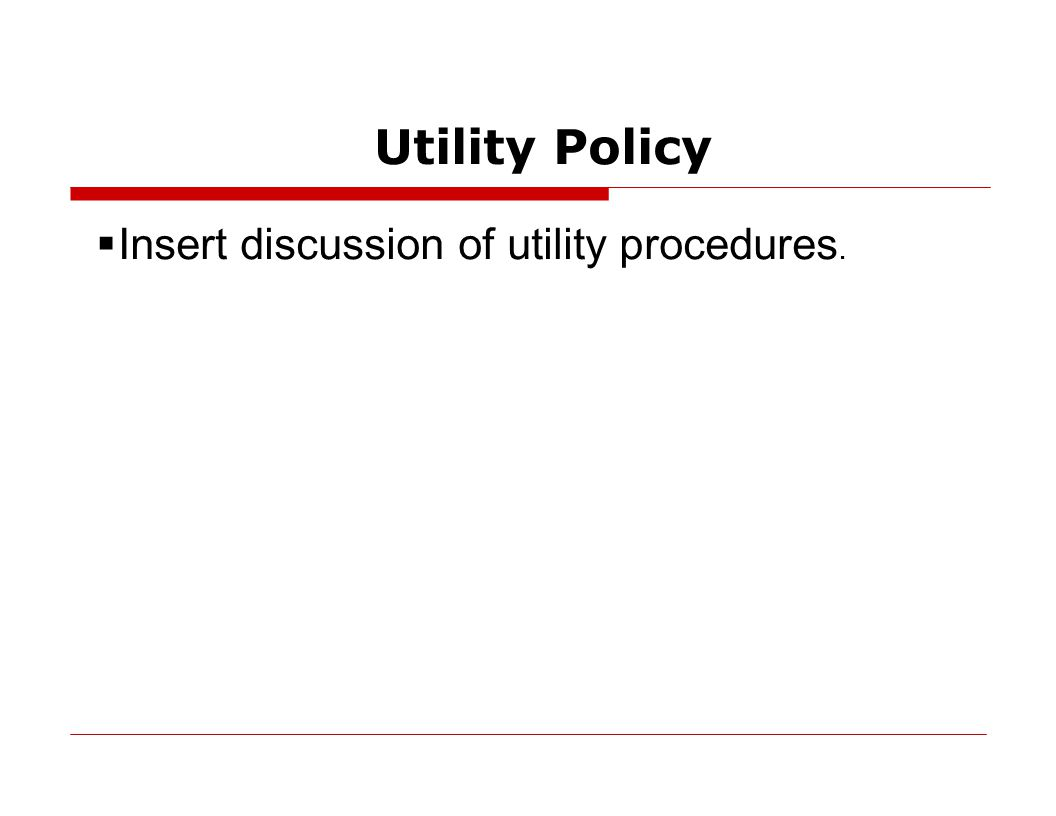 Utility Policy  Insert discussion of utility procedures.