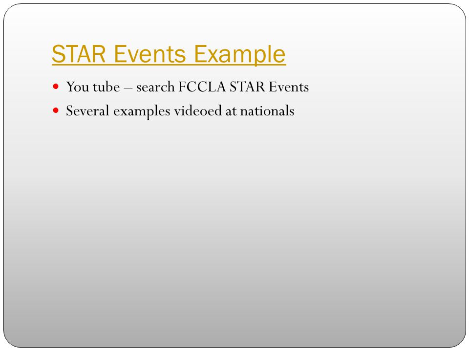 STAR Events Example You tube – search FCCLA STAR Events Several examples videoed at nationals