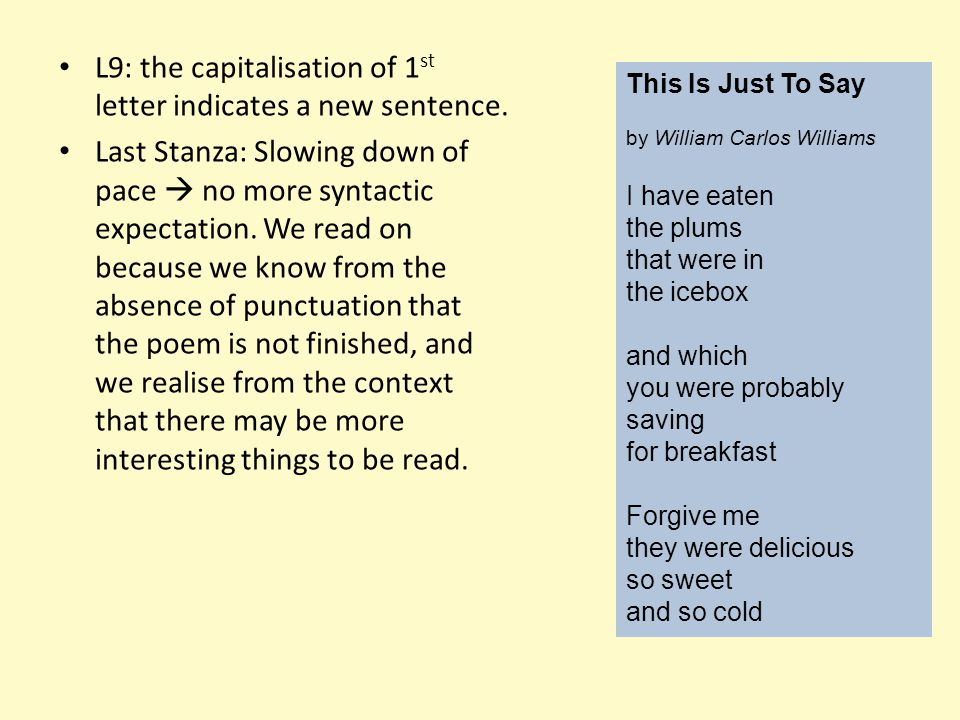 L9: the capitalisation of 1 st letter indicates a new sentence. Last Stanza: Slowing down of pace  no more syntactic expectation. We read on because