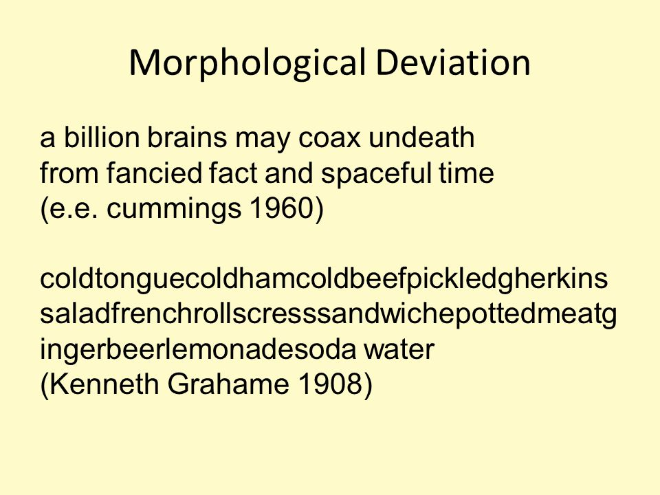 Morphological Deviation a billion brains may coax undeath from fancied fact and spaceful time (e.e. cummings 1960) coldtonguecoldhamcoldbeefpickledghe