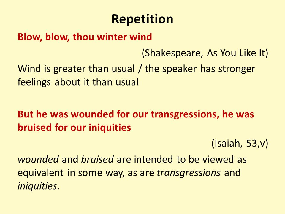 Repetition Blow, blow, thou winter wind (Shakespeare, As You Like It) Wind is greater than usual / the speaker has stronger feelings about it than usu