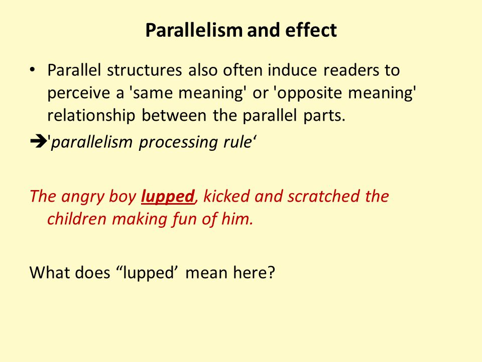 Parallelism and effect Parallel structures also often induce readers to perceive a 'same meaning' or 'opposite meaning' relationship between the paral