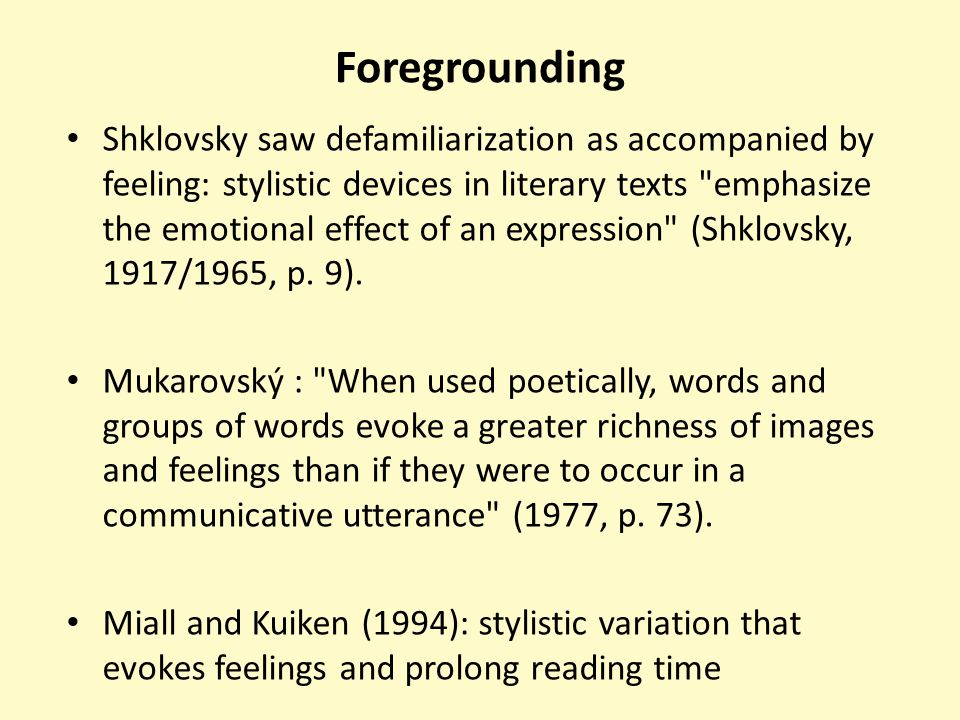Foregrounding Shklovsky saw defamiliarization as accompanied by feeling: stylistic devices in literary texts