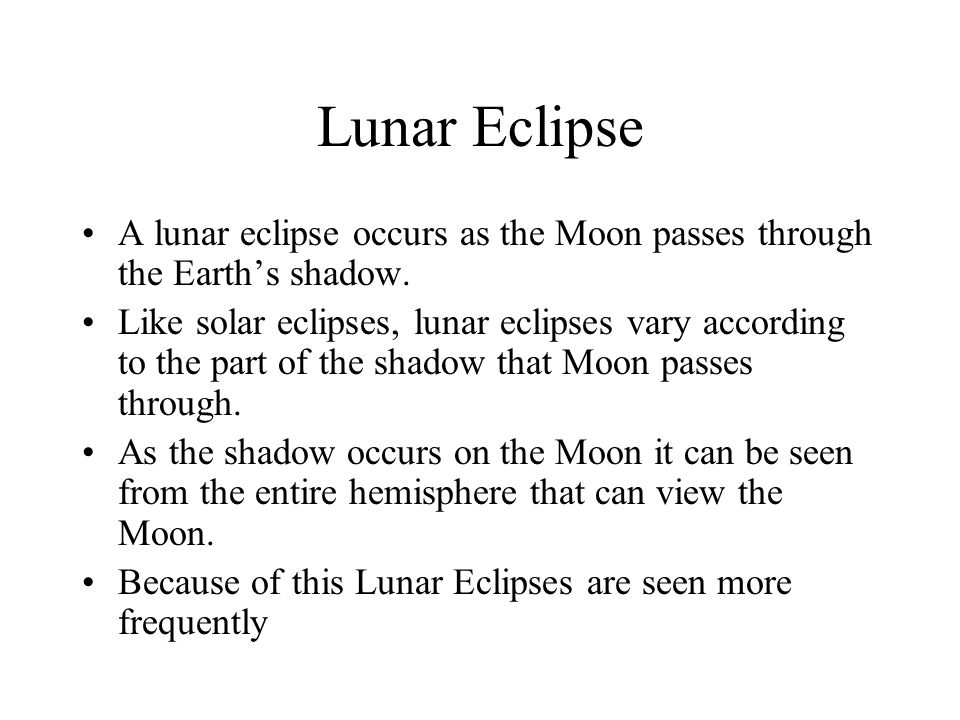 Lunar Eclipse A lunar eclipse occurs as the Moon passes through the Earth's shadow. Like solar eclipses, lunar eclipses vary according to the part of