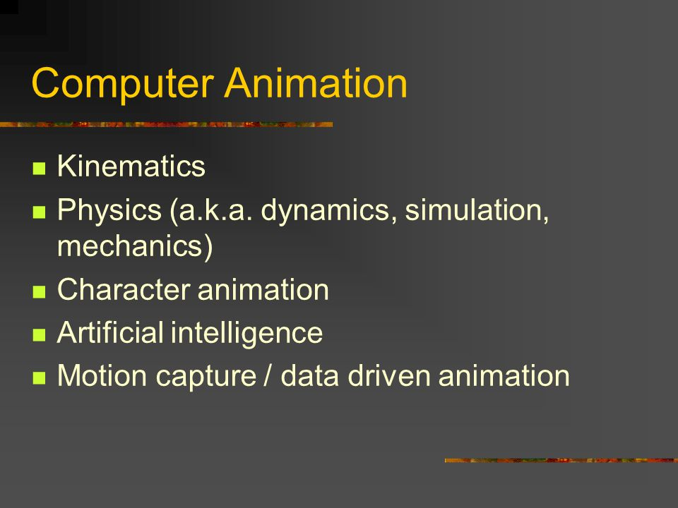 Computer Animation Kinematics Physics (a.k.a.