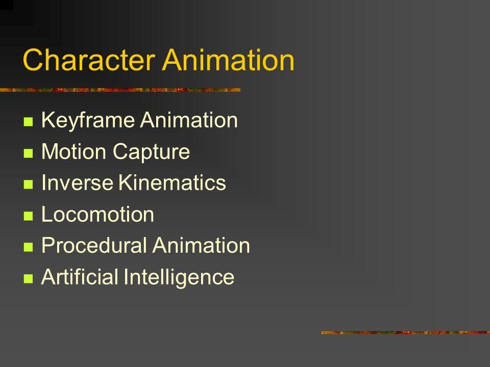 Character Animation Keyframe Animation Motion Capture Inverse Kinematics Locomotion Procedural Animation Artificial Intelligence