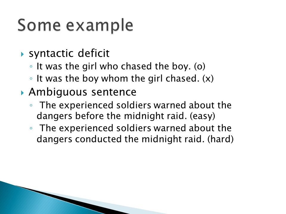  syntactic deficit ◦ It was the girl who chased the boy.