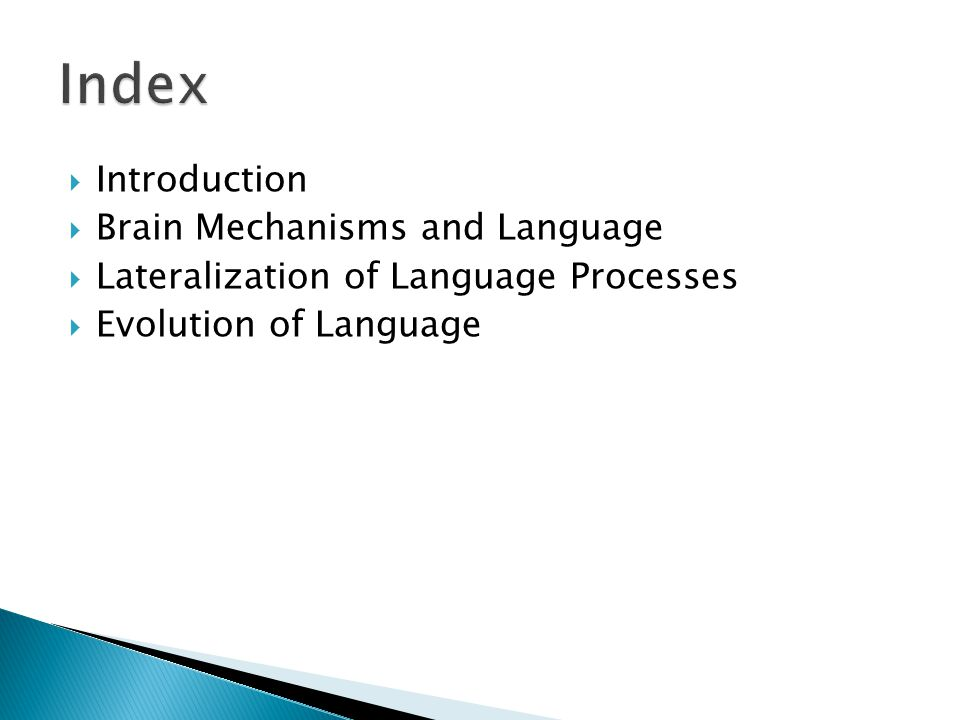  Introduction  Brain Mechanisms and Language  Lateralization of Language Processes  Evolution of Language