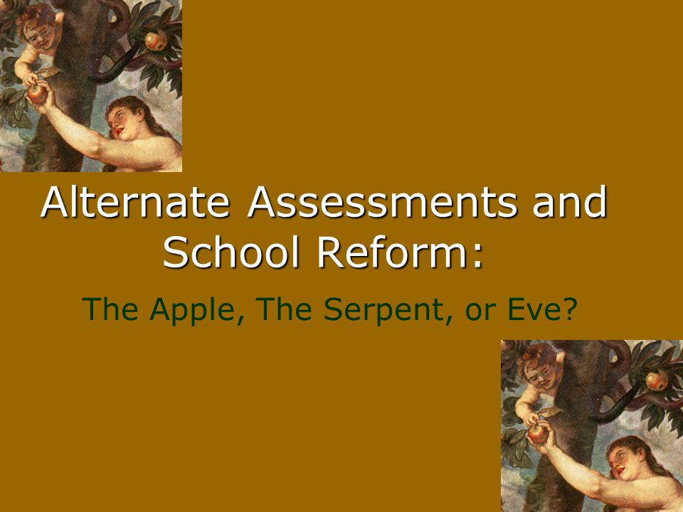 Alternate Assessments and School Reform: The Apple, The Serpent, or Eve