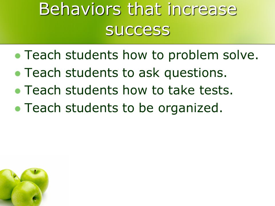 Behaviors that increase success Teach students how to problem solve.