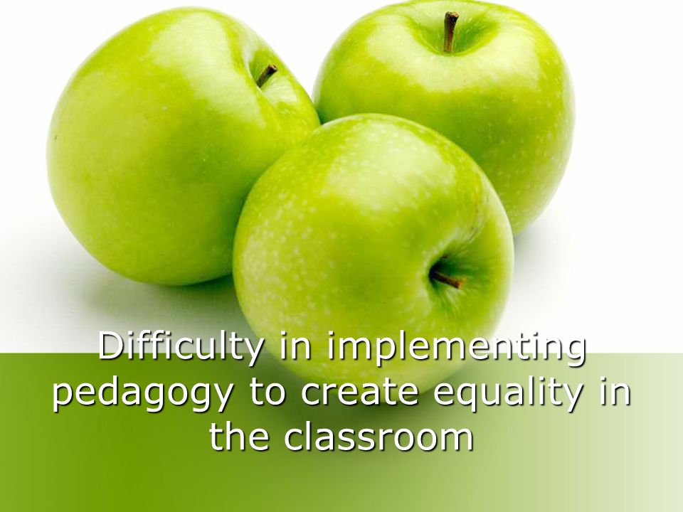 Difficulty in implementing pedagogy to create equality in the classroom
