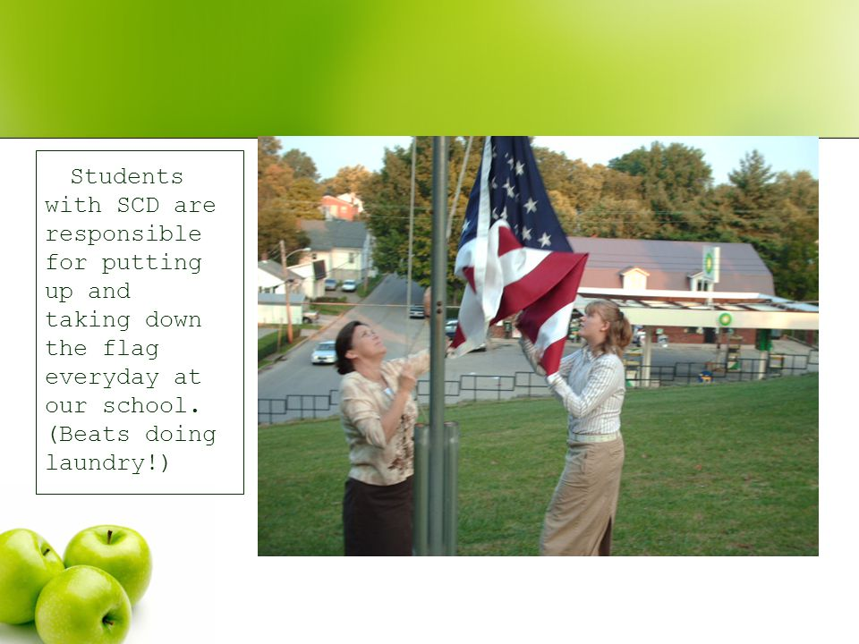 Students with SCD are responsible for putting up and taking down the flag everyday at our school.