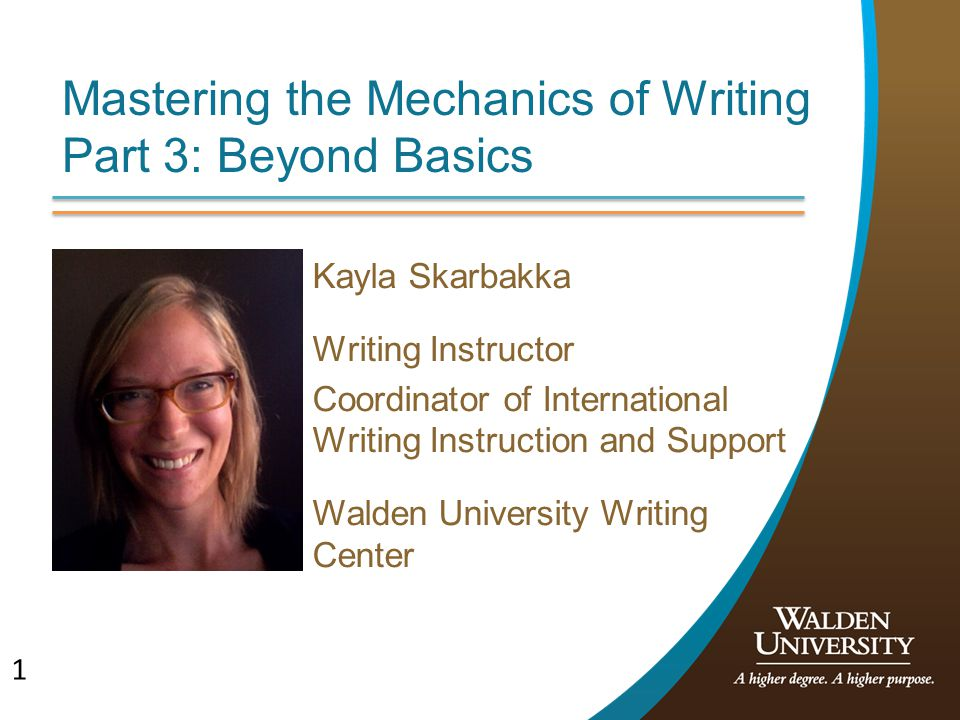 1 Mastering the Mechanics of Writing Part 3: Beyond Basics Kayla Skarbakka Writing Instructor Coordinator of International Writing Instruction and Sup