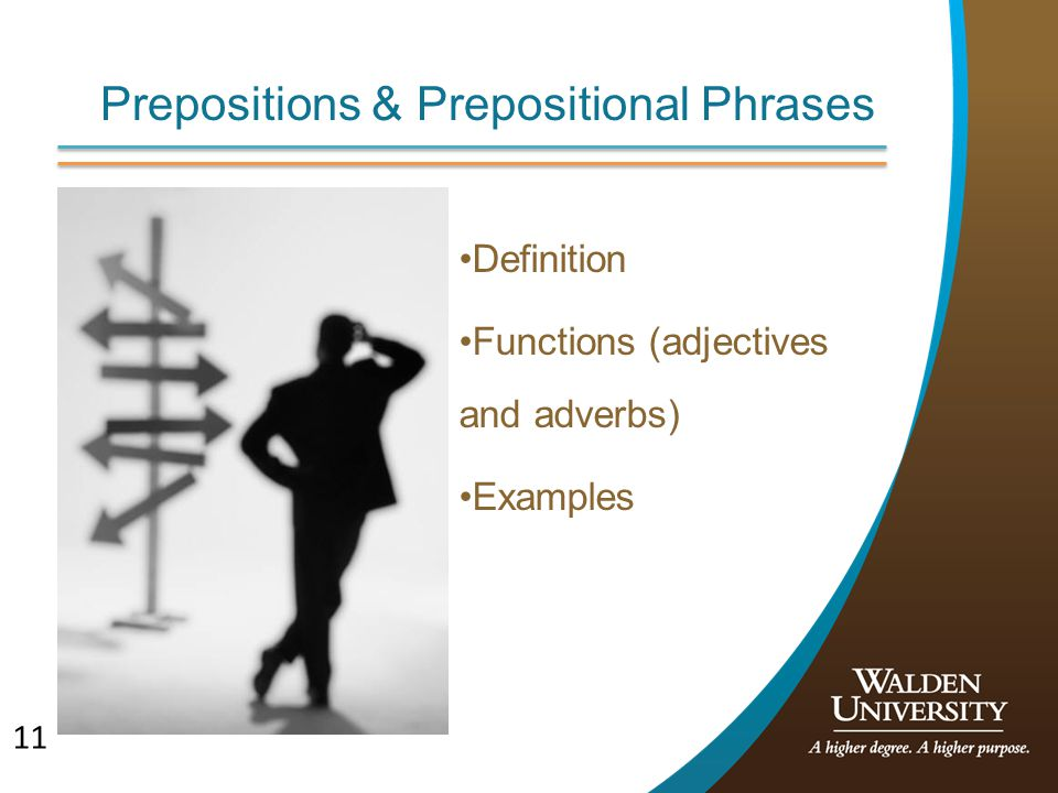 11 Prepositions & Prepositional Phrases Definition Functions (adjectives and adverbs) Examples