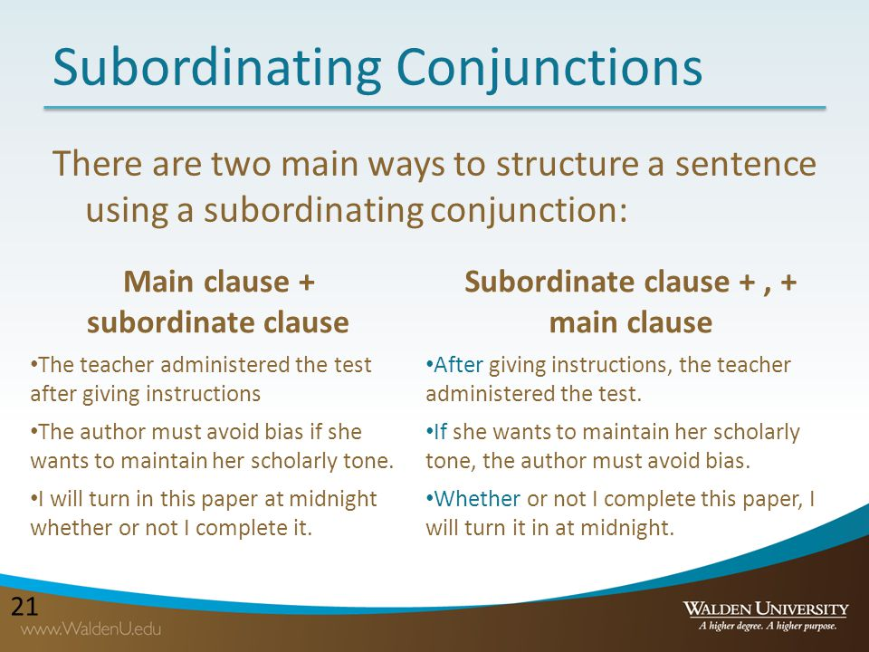 21 Subordinating Conjunctions There are two main ways to structure a sentence using a subordinating conjunction: Main clause + subordinate clause Subo