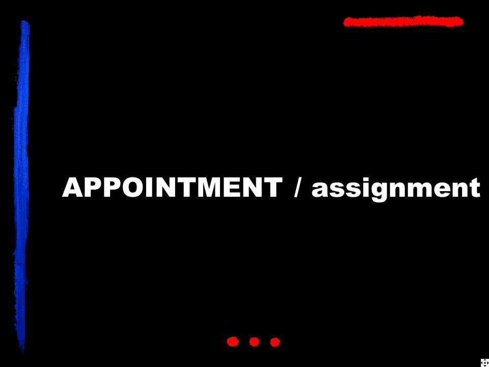 APPOINTMENT / assignment