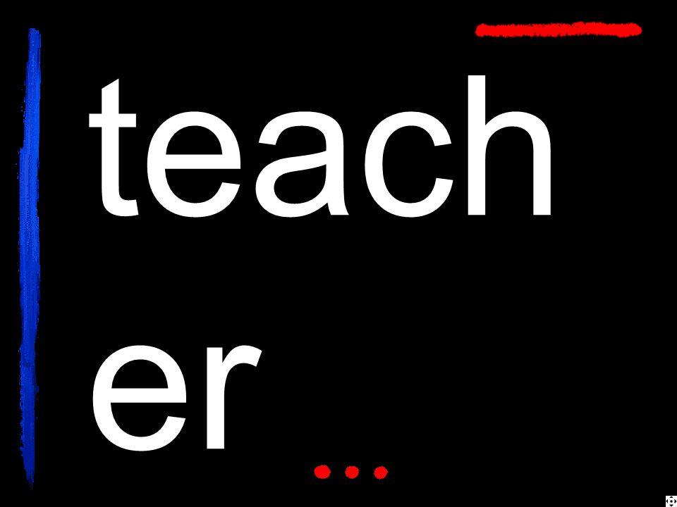 teach er
