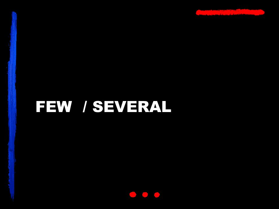 FEW / SEVERAL