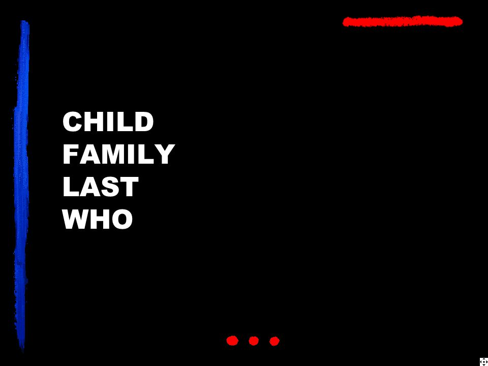 CHILD FAMILY LAST WHO