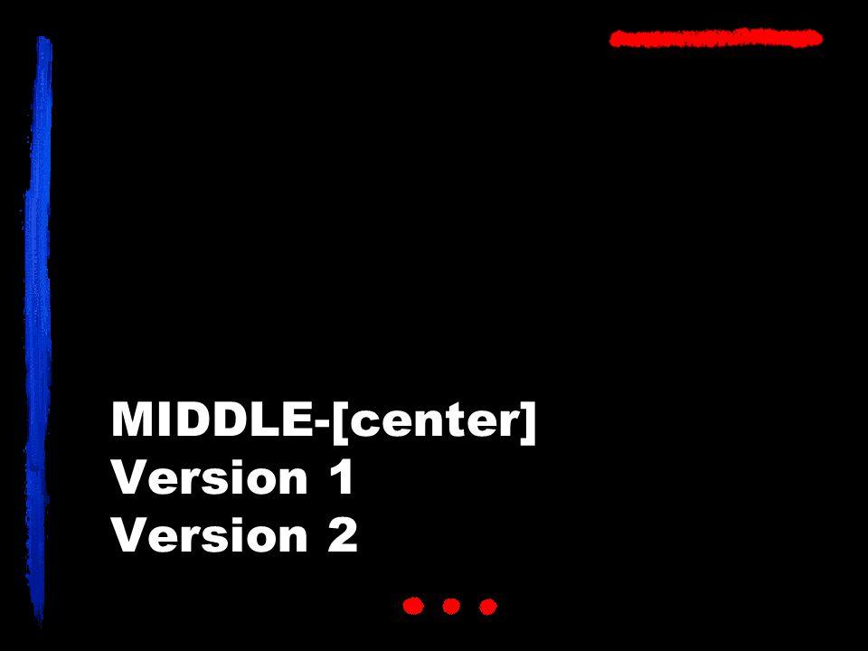 MIDDLE-[center] Version 1 Version 2