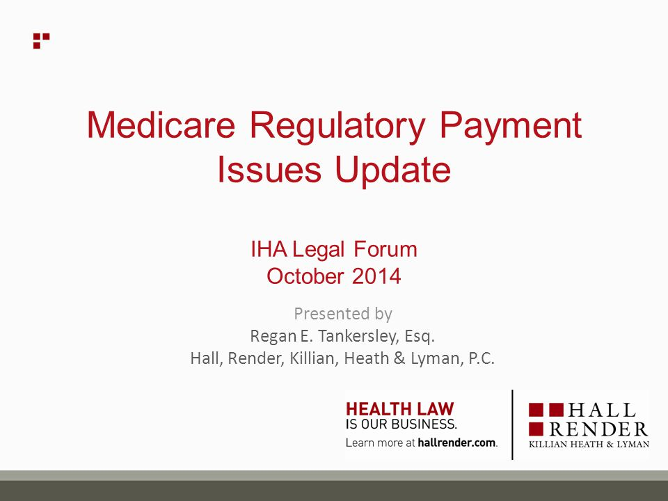 Medicare Regulatory Payment Issues Update IHA Legal Forum October 2014 Presented by Regan E.