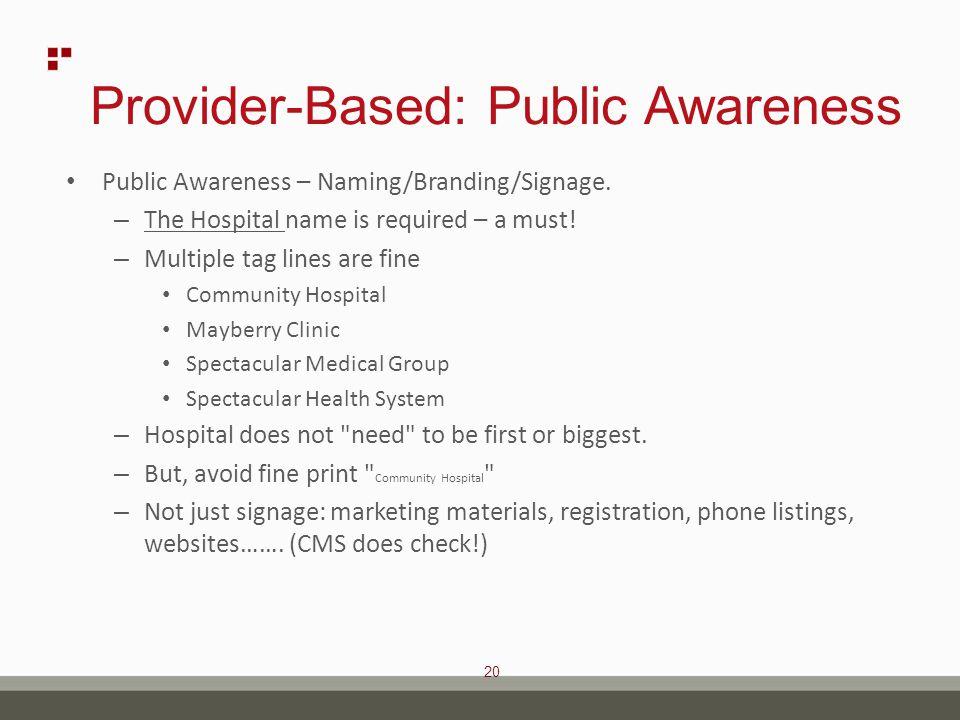20 Provider-Based: Public Awareness Public Awareness – Naming/Branding/Signage.