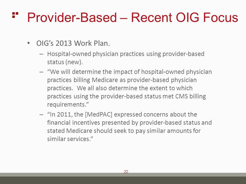 22 Provider-Based – Recent OIG Focus OIG's 2013 Work Plan.