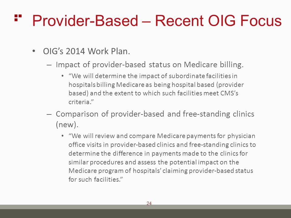 24 Provider-Based – Recent OIG Focus OIG's 2014 Work Plan.