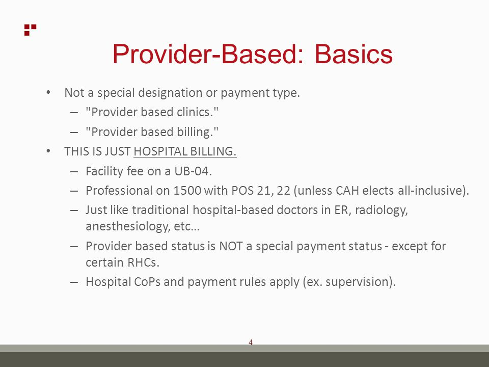 4 Provider-Based: Basics Not a special designation or payment type.