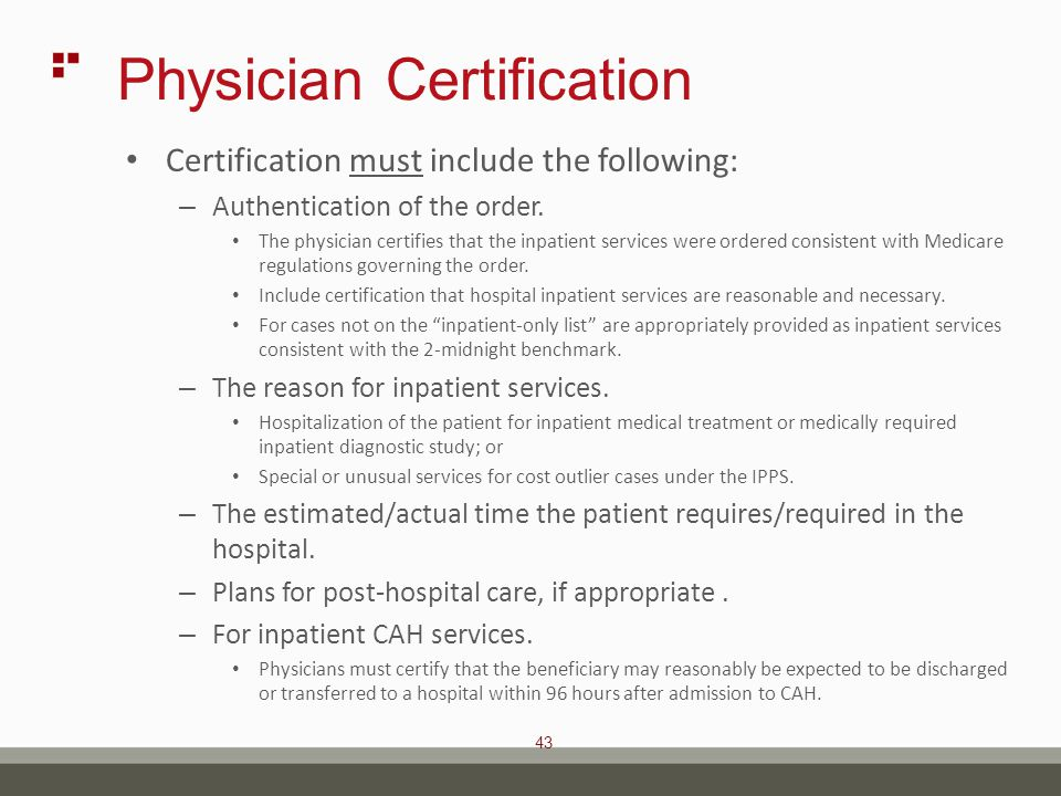 43 Physician Certification Certification must include the following: – Authentication of the order.