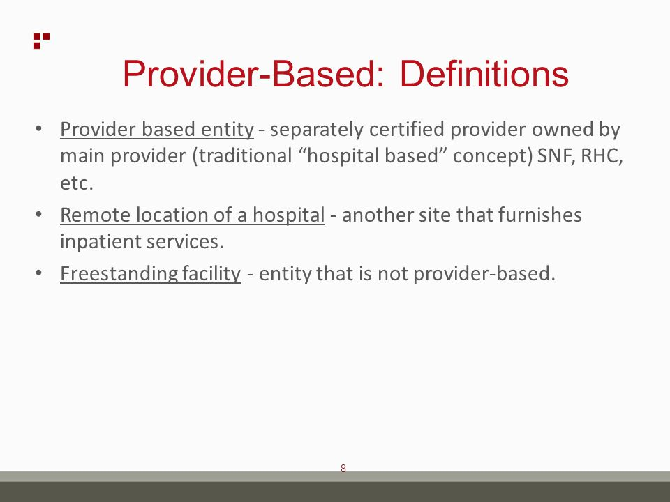 9 Provider-Based: Requirements Universal requirements - all facilities or organizations: – Common licensure - if allowed by state law.