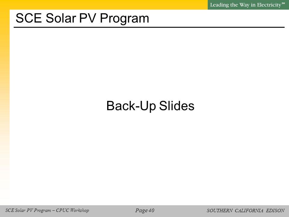 SOUTHERN CALIFORNIA EDISON SM Page 40 SCE Solar PV Program – CPUC Workshop Back-Up Slides SCE Solar PV Program