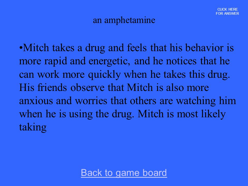 Mitch takes a drug and feels that his behavior is more rapid and energetic, and he notices that he can work more quickly when he takes this drug.